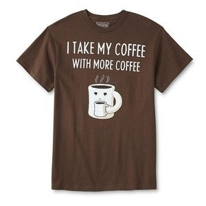 I TAKE MY COFFEE WITH MORE COFFEE GRAPHIC T-SHIRT
